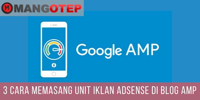 3 Cara Memasang Unit Iklan Adsense di Blog AMP