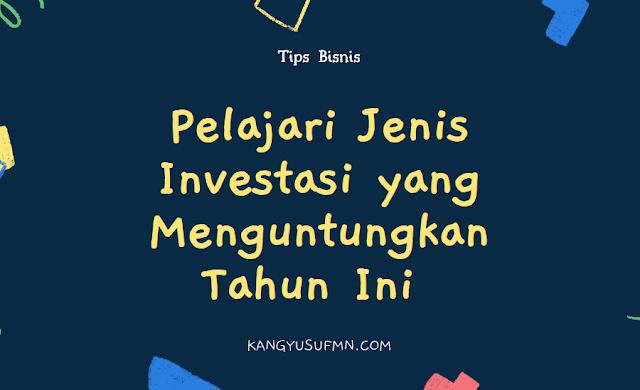 Pelajari Jenis Investasi yang Menguntungkan Tahun Ini