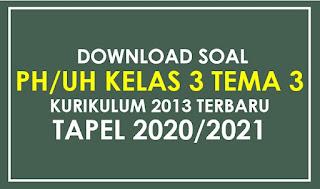 Download Soal PH/UH Kelas 3 SD/MI Tema 3 Subtem 3 K13 Terbaru
