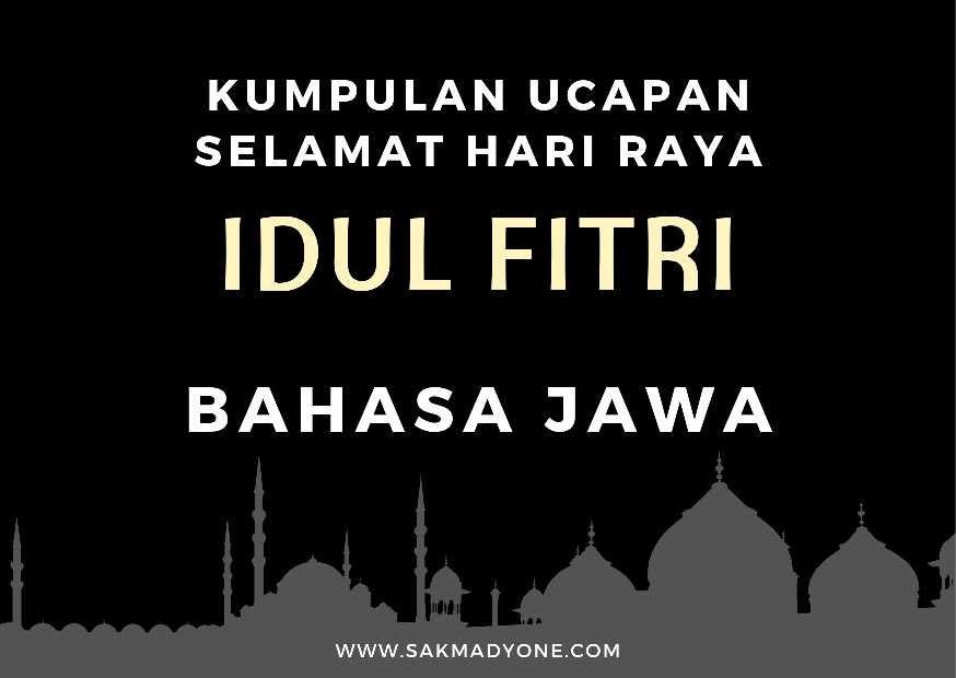 Ucapan Hari Raya Idul Fitri 2021 Bahasa Jawa Selamat Hari Raya Idul Fitri 1442 H Sakmadyone Com