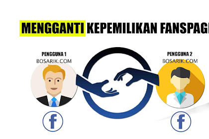 Cara Mengganti Kepemilikan Fanspage