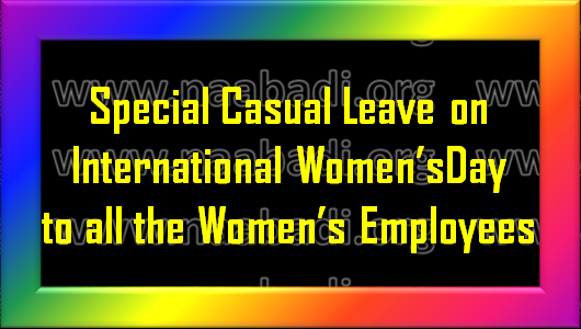 "Special Casual Leave on March 8th celebrating as 'International Women's Day"" to all the Women Employees in TS"