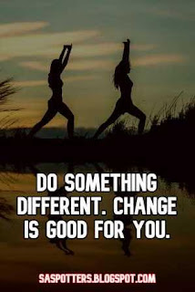 Do something different. Change is good for you.