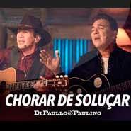 Chorar De Soluçar – Di Paullo e Paulino