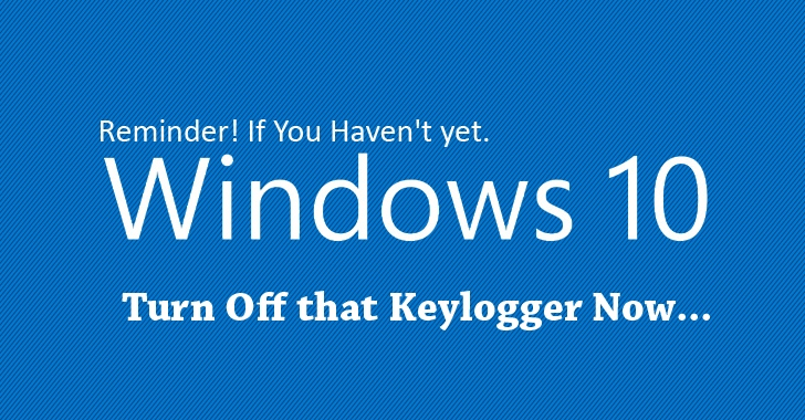 Reminder! If You Haven't yet, Turn Off Windows 10 Keylogger Now