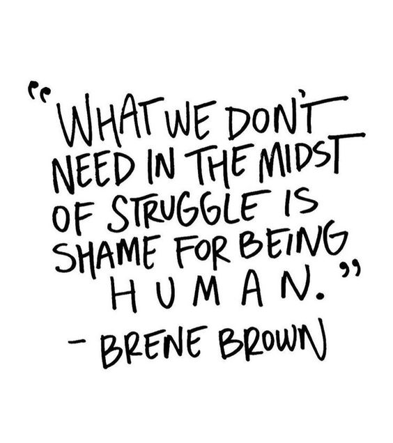 What we don't need in the midst of struggle... Brene Brown
