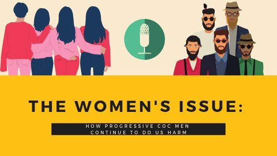 Clip art of four women or female presenting people with backs turned and arms around each other, next to picture of a microphone, and clip art of five hipster looking men facing the camera, underneath are the words: The Women's Issue: how progressive cox men continue to do us harm.