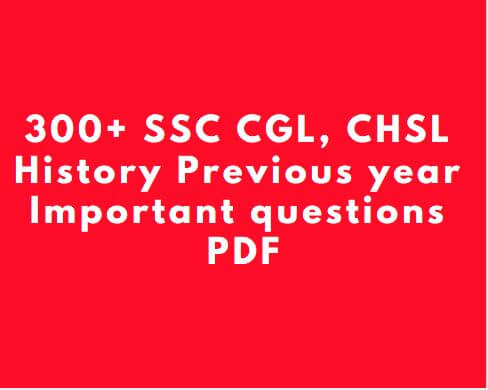 300+ SSC CGL, CHSL History Previous year Important questions PDF
