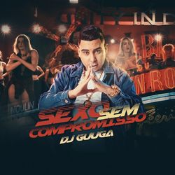 Download Música Sexo Sem Compromisso - DJ Guuga Mp3