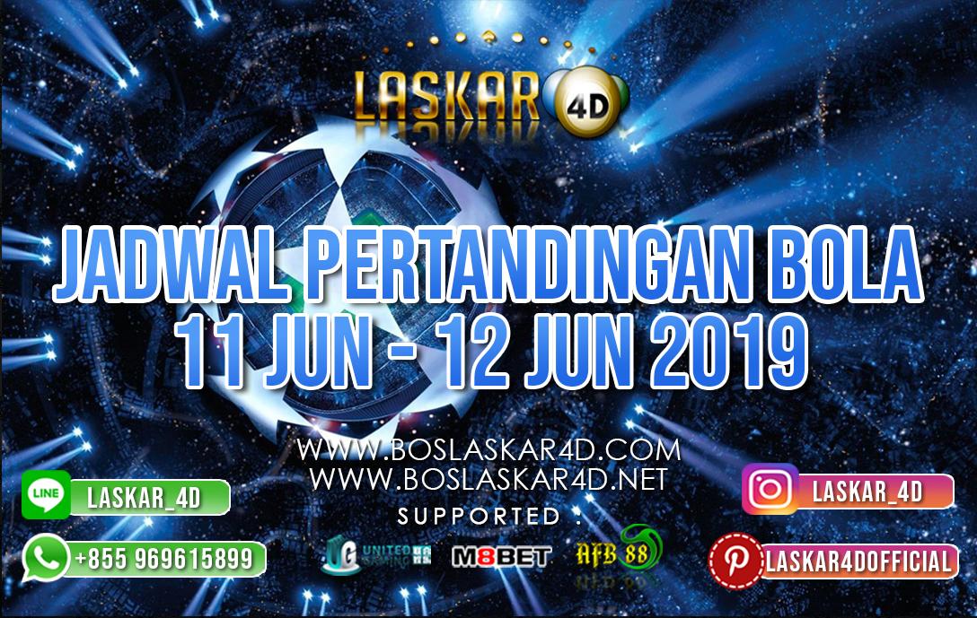 JADWAL PERTANDINGAN BOLA TANGGAL 11 – 12 JUNI 2019