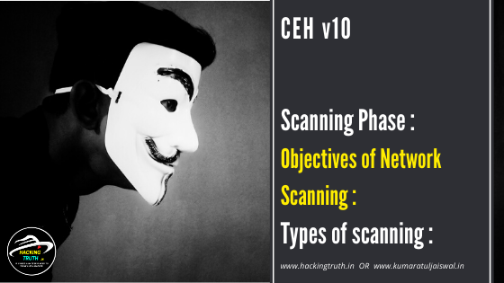 CEH v10 Scanning phase objectives and types of scanning