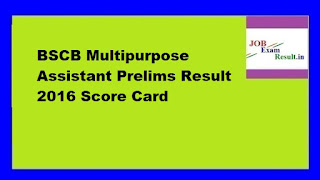BSCB Multipurpose Assistant Prelims Result 2016 Score Card