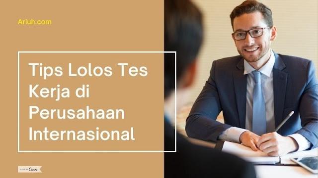 Tips Lolos Tes Kerja di Perusahaan Internasional