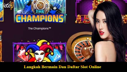 Langkah Bermain Dan Daftar Slot Online