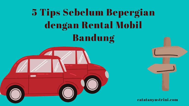 5 Tips Sebelum Bepergian dengan Rental Mobil Bandung