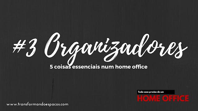 5 coisas essenciais num Home Office # 3 # Organizadores