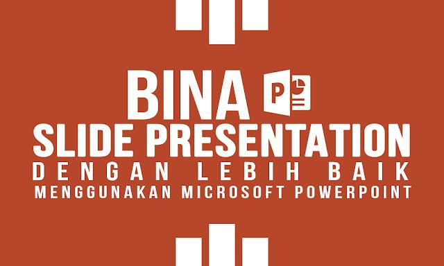 Bina Slide Presentation Menggunakan PowerPoint Dengan Lebih Baik