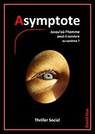 Vie quotidienne de FLaure : Asymptote - David HUE Jusqu'où l'homme peut-il survivre au système ?