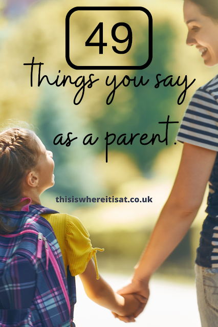 49 things you say as a parent.