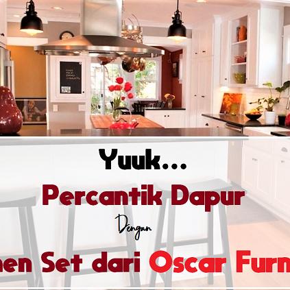 Yuuk...Percantik Dapur Dengan Oscar Furniture