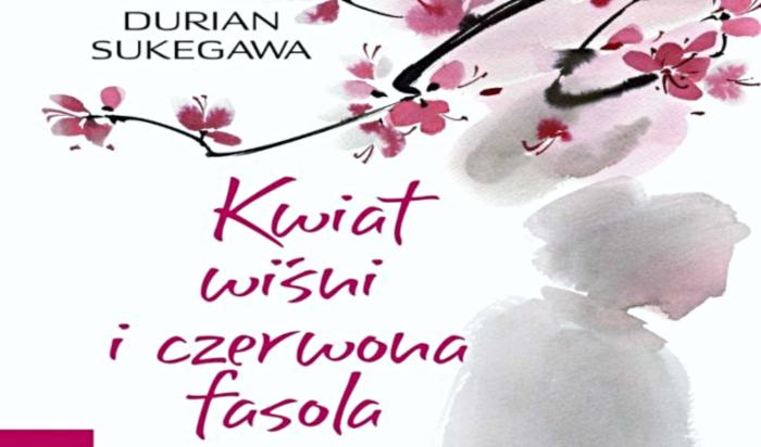 Durian Sukegawa: Kwiat wiśni i czerwona fasola | Tak Sobie Dumam, blog (przeważnie) literacki