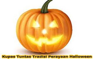 Kupas Tuntas Tradisi Perayaan Halloween