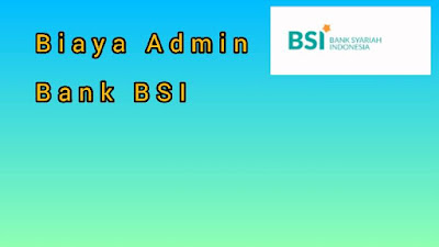 Biaya Admin BSI (Bank Syariah Indonesia)