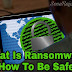 Ransomware क्या है , What Is Ransomware Or How To Be Safe In Hindi