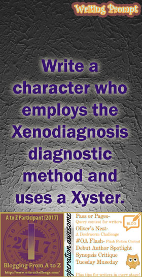 #AtoZchallenge 2017 Operation Awesome Ideas to Spark Your Next Story #WritingPrompt Write a character who employs the xenodiagnosis diagnostic method and uses a xyster.
