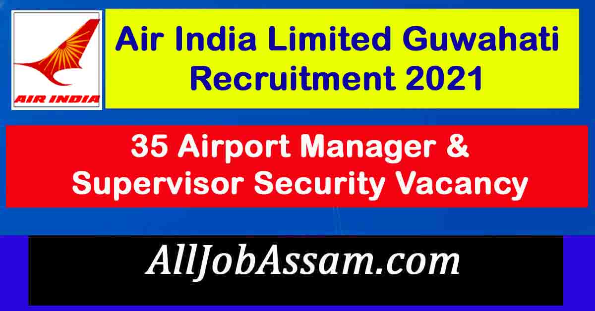 Air India Limited Guwahati Recruitment 2021