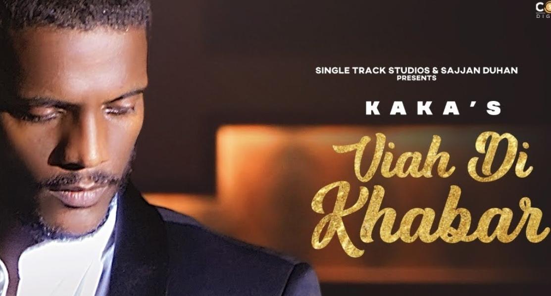 Viah Di Khabar Lyrics - Kaka - Download Video or MP3 Song