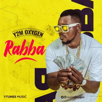 MUSIC: Y2M Oxygen - Rabba | @y2moxygen