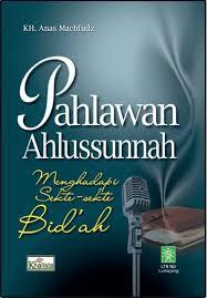 PAHLAWAN AHLUSSUNNAH MENGHADAPI SEKTE-SEKTE BID'AH | Toko Buku Aswaja Yogyakarta