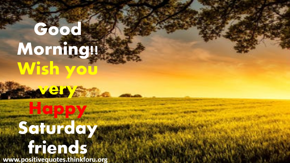 Good Morning Wish for My Friends[Awesome]Good morning Saturday HD images ,Quotes,blessing for friends and family
