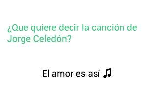Significado de la canción El Amor Es Así Jorge Celedón.