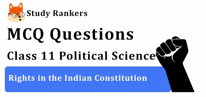 MCQ Questions for Class 11 Political Science: Ch 2 Rights in the Indian Constitution