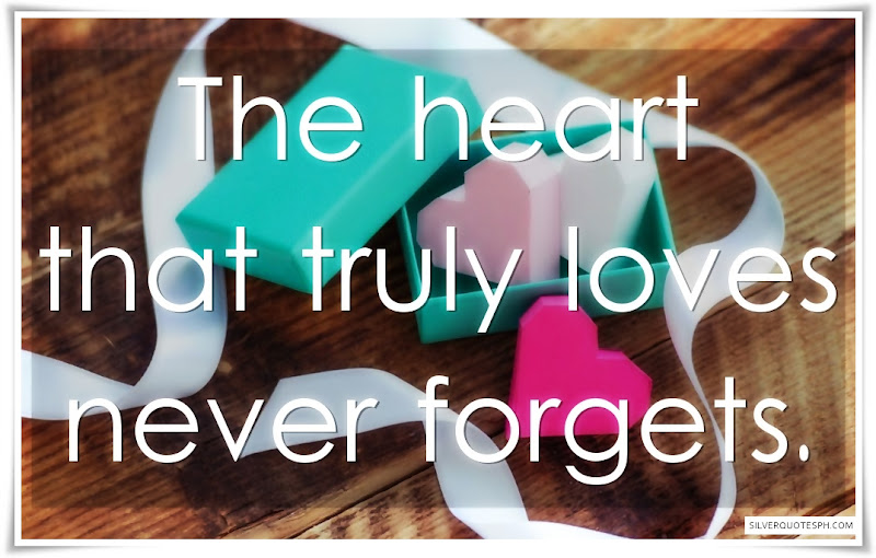 The Heart That Truly Loves Never Forgets