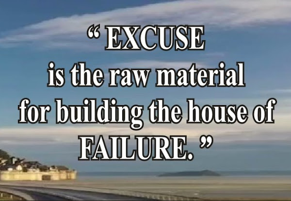 Motivational Quote: EXCUSE is the raw material for building the house of FAILURE - Quotes