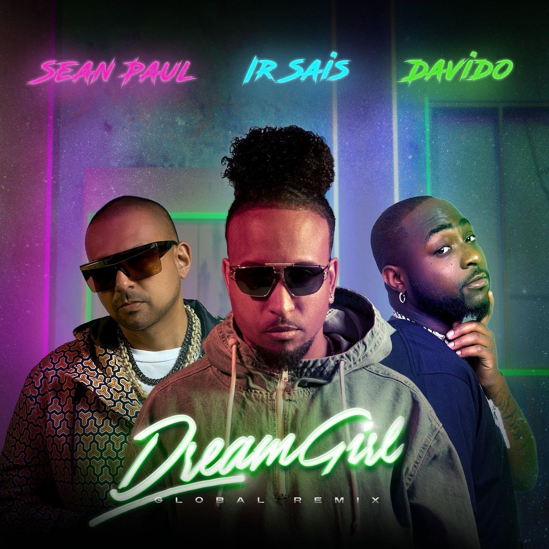 Ir Sais ft. Sean Paul & Davido - Dream Girl (Global Remix) #Arewapublisize