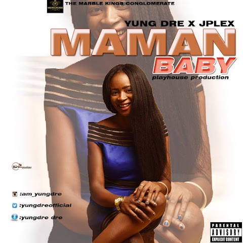 NEW MUSIC: MAMAN BABY -YUNGDRE  X JPLEX @Yungdreofficial @Beehivegossips