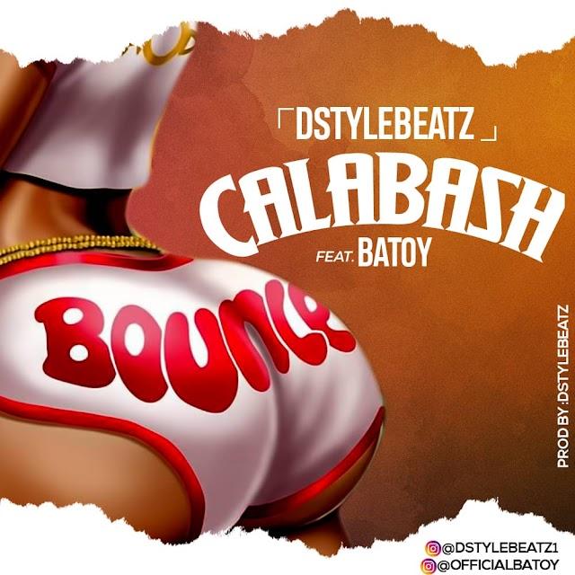 MUSIC: DstyleBeatz - Calabash Ft Batoy