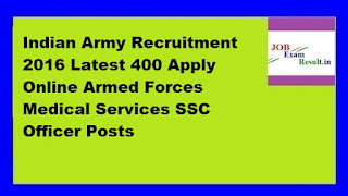Indian Army Recruitment 2016 Latest 400 Apply Online Armed Forces Medical Services SSC Officer Posts