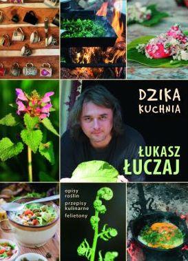 """Łukasz Łuczaj, """"Dzika kuchnia"""""""