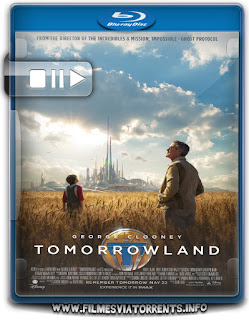 Tomorrowland: Um Lugar Onde Nada é Impossível Torrent – BluRay Rip 720p e 1080p Legendado
