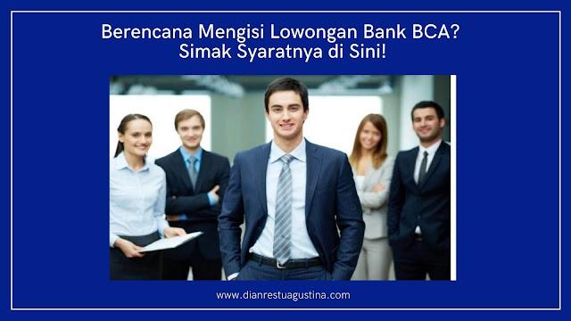 Berencana Mengisi Lowongan Bank BCA? Simak Syaratnya di Sini!