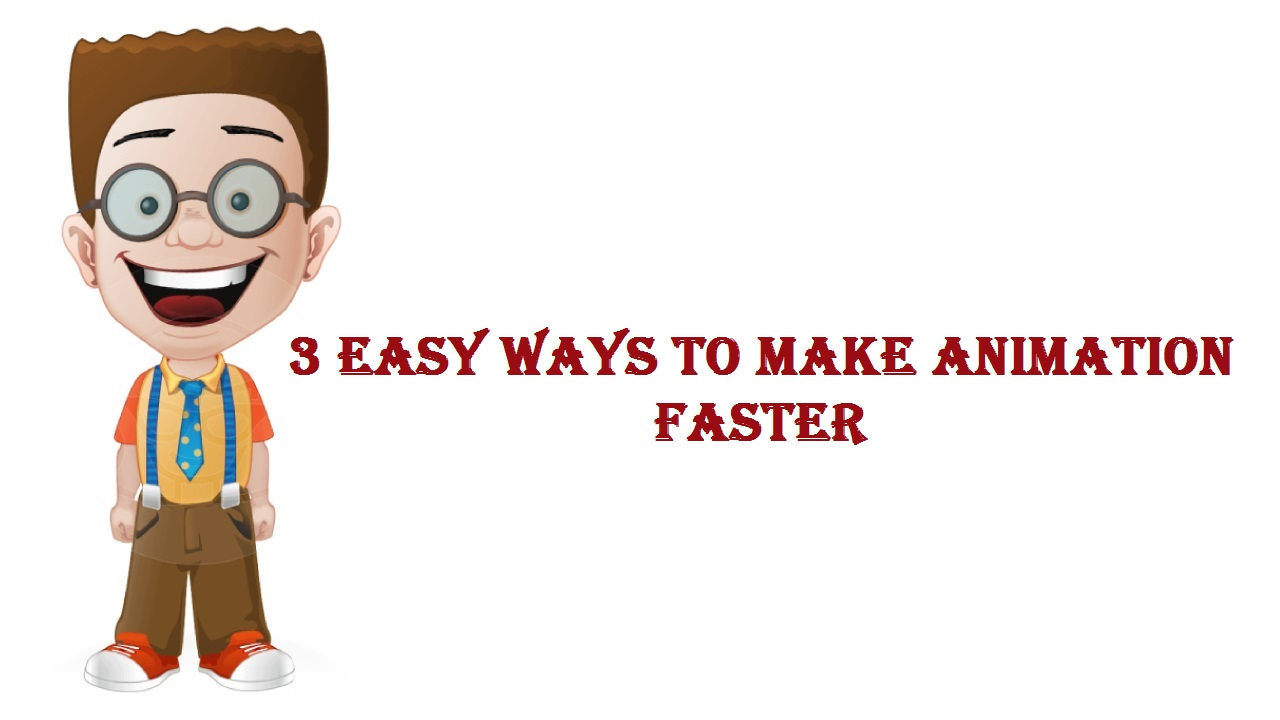 Best 3 Easy Ways to Make Animation Faster