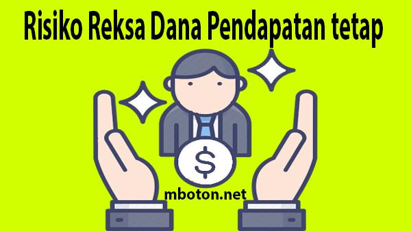 Risiko reksadana pendapatan tetap akan mengalami penurunan (NAB) Nilai Aktiva Bersih dari produk reksadana pendapatan tetap yang dimilikinya