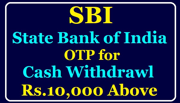 State Bank of India (SBI) Introduces OTP-Based ATM Cash Withdrawal Know the Details Here /2020/08/SBI-Introduces-OTP-Based-ATM-Cash-Withdrawal-Know-the-Details-Here.html