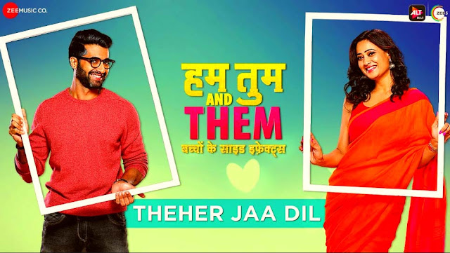 THEHER JAA DIL LYRICS- HUM TUM AND THEM | HINDI SONG