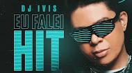 DJ Ivis - Eu Falei Hit - Promocional de Abril - 2021
